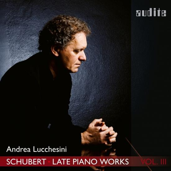 Cover Schubert: Late Piano Works, Vol. 3 (Andrea Lucchesini plays Schubert's Piano Sonatas Nos. 18 & 19)