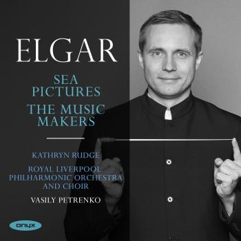 Cover Edward Elgar: Sea Pictures & The Music Makers