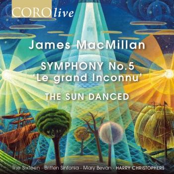 Cover James MacMillan: Symphony No. 5 'Le grand Inconnu' & The Sun Danced