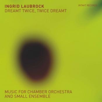 Cover Dreamt Twice, Twice Dreamt: Music for Chamber Orchestra & Small Ensemble