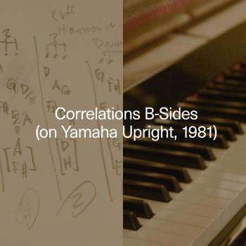 Cover Correlations B-Sides (on Yamaha Upright, 1981)