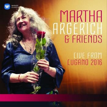 Cover Martha Argerich and Friends Live from the Lugano Festival 2016