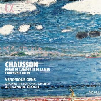 Cover Chausson: Poème de l'amour et de la mer & Symphonie Op. 20