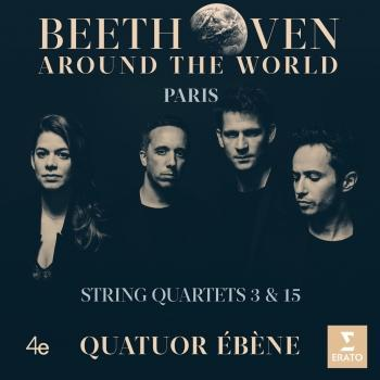 Cover Beethoven Around the World: Paris, String Quartets Nos 3 & 15