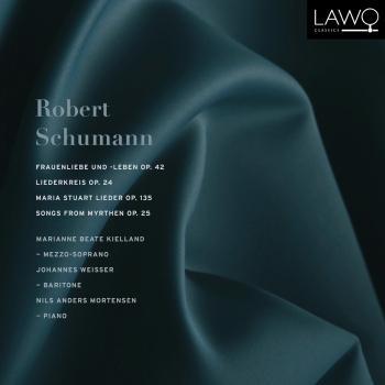 Cover Robert Schumann: Frauenliebe und -leben, Op. 42 - Liederkreis, Op. 24 - Gedichte der Königin Maria Stuart, Op. 135 - Songs from Myrthen, Op. 25
