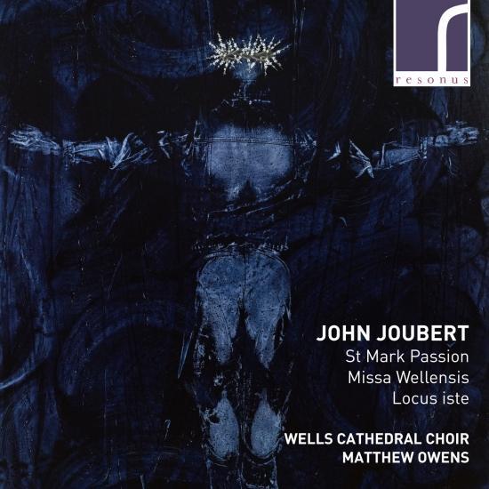 Cover John Joubert: St Mark Passion, Missa Wellensis & Locus iste