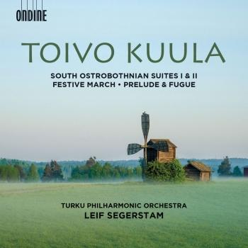 Cover Toivo Kuula: South Ostrobothnian Suites 1 & 2, Festive March, Op. 13 and Prelude & Fugue, Op. 10
