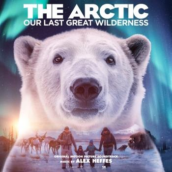 Cover The Arctic: Our Last Great Wilderness (Original Motion Picture Soundtrack)