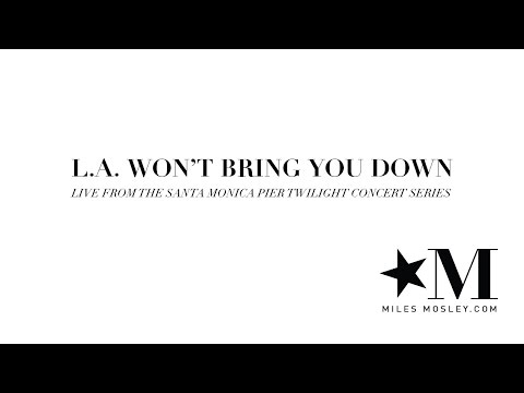 Video Miles Mosley 'L.A. Won't Bring You Down'