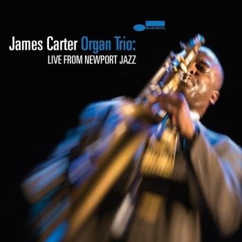 Cover James Carter Organ Trio: Live From Newport Jazz