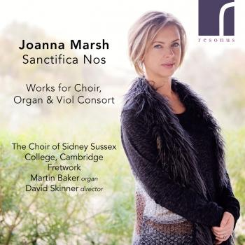 Cover Sanctifica Nos: Works for Choir, Organ and Viol Consort by Joanna Marsh