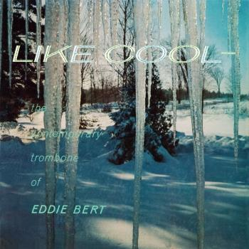 Cover Like Cool: The Contemporary Trombone of Eddie Bert (Remastered from the Original Somerset Tapes)