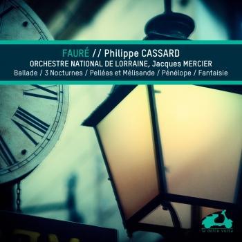 Cover Fauré: Ballade, 3 nocturnes, Pelleas et Melissandre, Penelope & Fantaisie