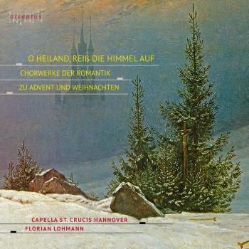 Cover O Heiland, Reiß die Himmel auf – Chorwerke der Romantik zu Advent und Weihnachten