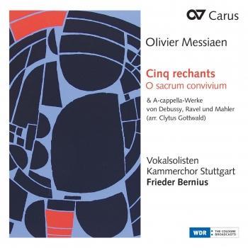 Cover Messiaen: Cinq rechants, O sacrum convivium & A-cappella-Werke von Debussy, Ravel und Mahler (Arr. Clytus Gottwald)