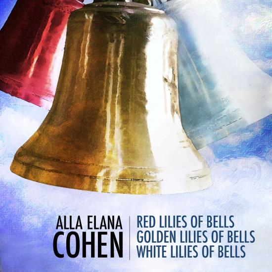 Cover Alla Elana Cohen: Red Lilies of Bells, Golden Lilies of Bells, White Lilies of Bells