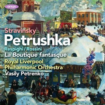 Cover Stravinsky: Petrushka (1911 version) - Rossini & Respighi: La Boutique fantasque