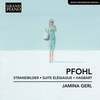 Cover Pfohl: Strandbilder, Op. 8, Suite élégiaque, Op. 11 & Hagbart