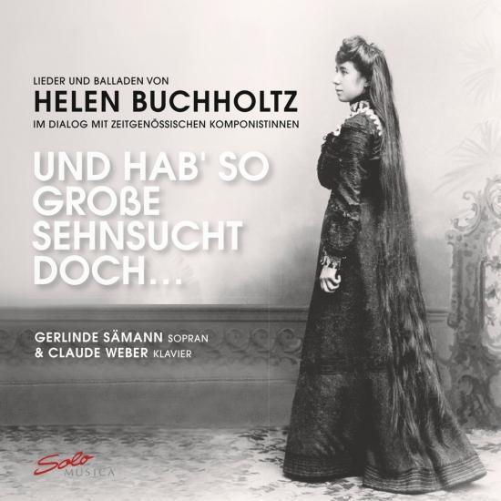 Cover Und Hab so Große Sehnsucht Doch - Lieder Und Balladen Von Helen Buchholtz Im Dialog Mit Zeitgenössischen Komponistinnen