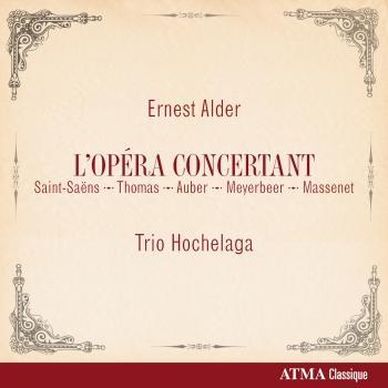 Cover Ernest Alder: L'Opéra Concertant (Saint-Saëns, Thomas, Auber, Meyerbeer, Massenet)