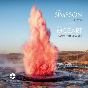 Cover Mark Simpson: Geysir - Mozart: Serenade No. 10 in B-Flat Major, K. 361 'Gran partita'