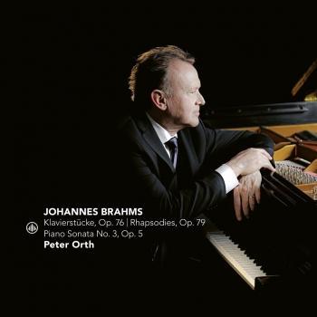 Cover Brahms: Klavierstücke, Op. 76 - Rhapsodies, Op. 79 - Piano Sonata No. 3, Op. 5