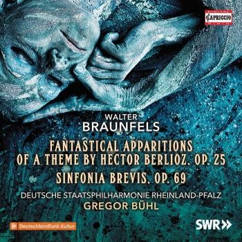 Cover Braunfels: Phantastische Ersheinungen eines Themas von Berlioz, Op. 25 & Sinfonia brevis, Op. 69