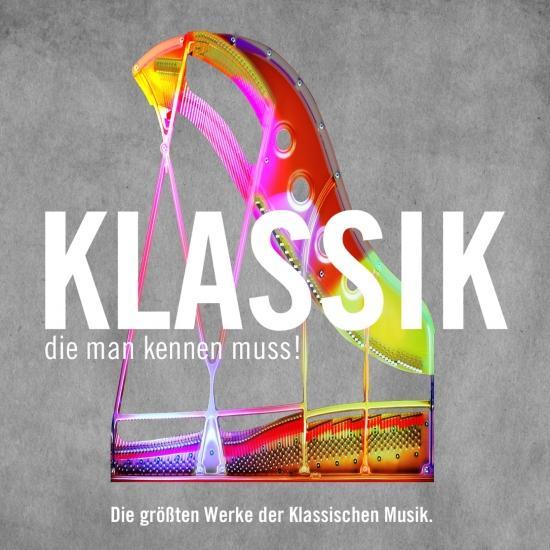 Cover Klassik, die man kennen muss! Die größten Werke der Klassischen Musik