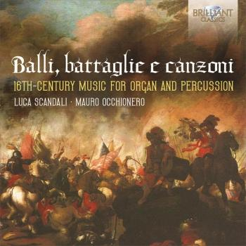 Cover Balli, battaglie e canzoni: 16th Century Music for Organ and Percussion
