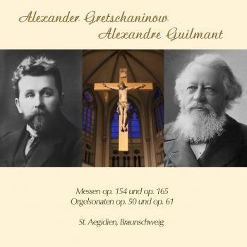 Cover Gretschaninow & Guilmant Messen op.154 und op. 165, Orgelsonaten op.50 und op.61
