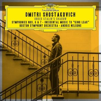 """Cover Shostakovich: Symphonies Nos. 6 & 7; Incidental Music to """"King Lear"""" (Live at Symphony Hall, Boston / 2017)"""