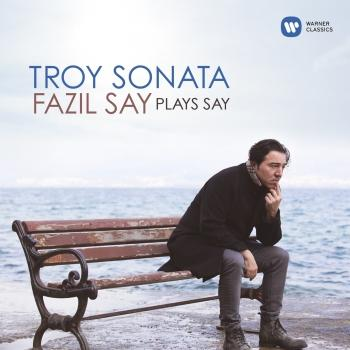 Cover Troy Sonata - Fazil Say Plays Say