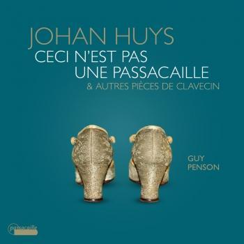 Cover Johan Huys: Ceci n'est pas une passacaille & Autres pièces de clavecin