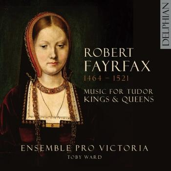 Cover Robert Fayrfax (1464-1521): Music for Tudor Kings and Queens