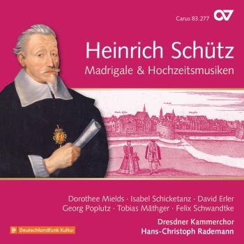 Cover Heinrich Schütz: Madrigale & Hochzeitsmusiken