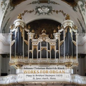 Cover Christian Heinrich Rinck: Works for Organ (Organ by Bernhard Dreymann (1837) St. Ignaz Church, Mainz)