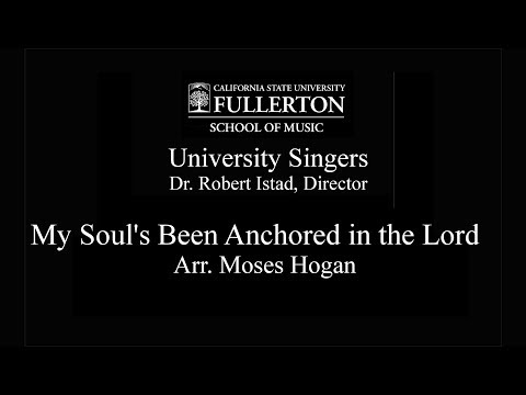 Video CSU Fullerton University Singers - My Soul's Been Anchored in the Lord (arr. Hogan)