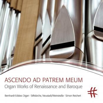 Cover Ascendo ad Patrem meum: Organ Works of Renaissance and Baroque
