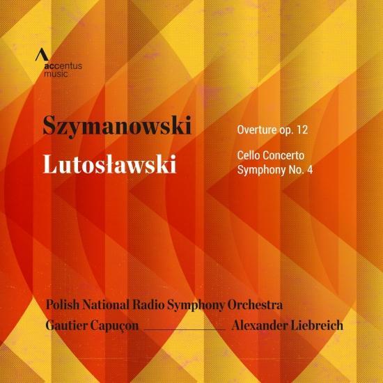 Cover Szymanowski: Overture, Op. 12 - Lutosławski: Cello Concerto, Symphony No. 4