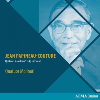 Cover Papineau-Couture: Quatuors à cordes Nos. 1-4 & Trio Slanò