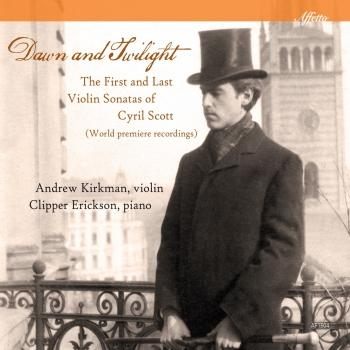 Cover Dawn & Twilight: The First & Last Violin Sonatas of Cyril Scott