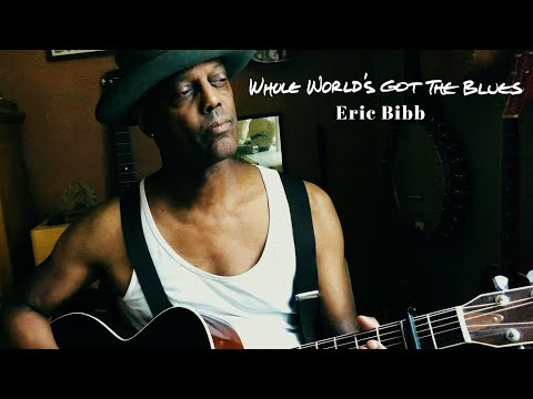 Video Eric Bibb - Whole World's Got the Blues