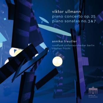 Cover Viktor Ullmann: Piano Concerto, Op. 25 and Piano Sonatas no. 3 & 7