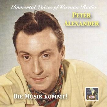 Cover Immortal Voices of German Radio: Peter Alexander – Die Musik kommt! (Remastered)