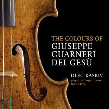 Cover The Colours of Giuseppe Guarneri del Gesù, Oleg Kaskiv Plays the Caspar Hauser from c. 1724