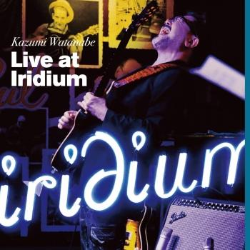 Cover Live at Iridium (Kazumi Watanabe 45th Anniversary Reissue Series)
