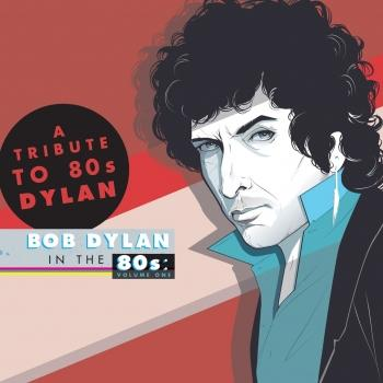 Cover A Tribute to Bob Dylan in the 80s: Volume One