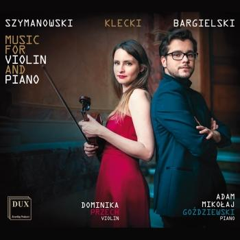 Cover Szymanowski, Klecki & Bargielski: Works for Violin & Piano