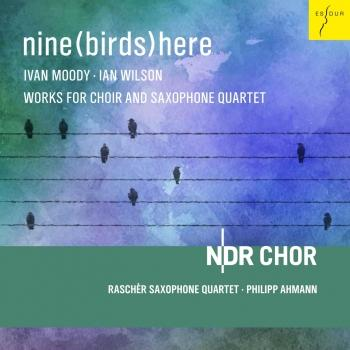 Cover Nine(Birds)Here [Works for Choir and Saxophone Quartet]