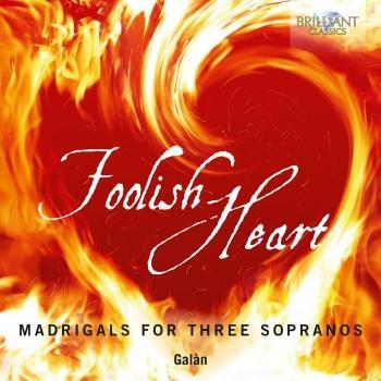 Cover Foolish Heart: Madrigals for Three Sopranos
